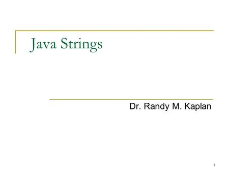 1 Java Strings Dr. Randy M. Kaplan. 2 Strings – 1 Characters are a fundamental data type in Java It is common to assemble characters into units called.