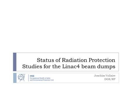 Status of Radiation Protection Studies for the Linac4 beam dumps Joachim Vollaire DGS/RP.