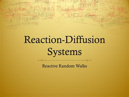 Reaction-Diffusion Systems Reactive Random Walks.