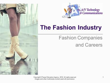 The Fashion Industry Fashion Companies and Careers 1Copyright © Texas Education Agency, 2012. All rights reserved. Images and other multimedia content.