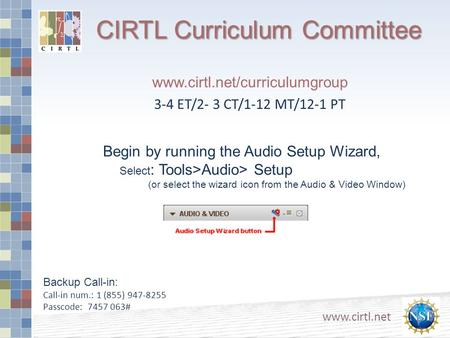 CIRTL Curriculum Committee www.cirtl.net www.cirtl.net/curriculumgroup 3-4 ET/2- 3 CT/1-12 MT/12-1 PT Begin by running the Audio Setup Wizard, Select :