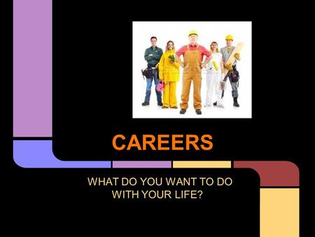 CAREERS WHAT DO YOU WANT TO DO WITH YOUR LIFE?. 1. Choose a career to explore. For this project we ask that you don't pick professional athlete. 2. Save.
