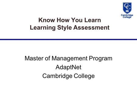 Know How You Learn Learning Style Assessment Master of Management Program AdaptNet Cambridge College.