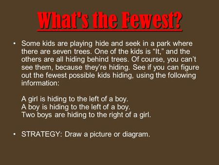 "What's the Fewest? Some kids are playing hide and seek in a park where there are seven trees. One of the kids is ""It,"" and the others are all hiding behind."