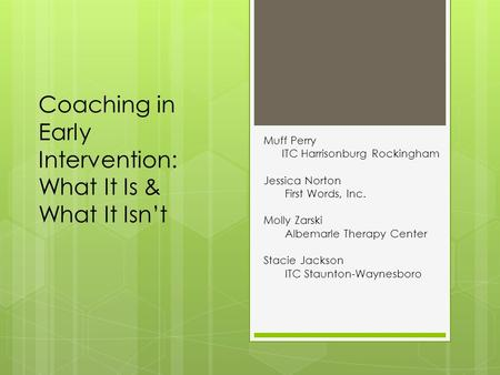 Muff Perry ITC Harrisonburg Rockingham Jessica Norton First Words, Inc. Molly Zarski Albemarle Therapy Center Stacie Jackson ITC Staunton-Waynesboro Coaching.