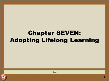 1 Chapter SEVEN: Adopting Lifelong Learning Quiz,.