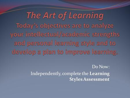 Do Now: Independently, complete the Learning Styles Assessment.