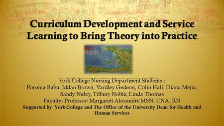 York College Nursing Department Students : Poroma Babu, Iddan Brown, Vardley Gedeon, Colin Hall, Diana Mejia, Sandy Nelzy, Tiffany Noble, Linda Thomas.