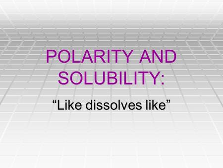"POLARITY AND SOLUBILITY: ""Like dissolves like"". Review of shapes: What are the five basic shapes?  Linear  Trigonal Planar  Tetrahedral  Trigonal."
