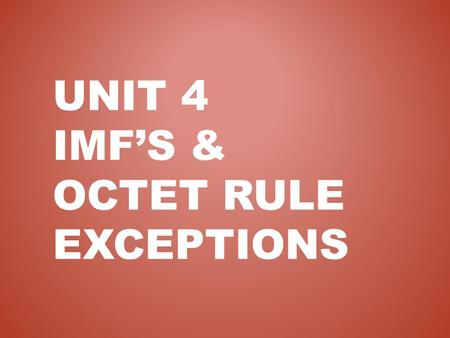 UNIT 4 IMF'S & OCTET RULE EXCEPTIONS. Intermolecular forces are not bonding forces. They do not result in the formation of chemical compounds. They are,