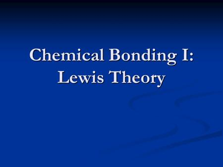 Chemical Bonding I: Lewis Theory. Bonding Chemical bonds are forces that cause a group of atoms to behave as a unit. Bonds result from the tendency of.