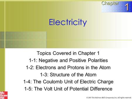 Electricity Topics Covered in Chapter 1 1-1: Negative and Positive Polarities 1-2: Electrons and Protons in the Atom 1-3: Structure of the Atom 1-4: The.
