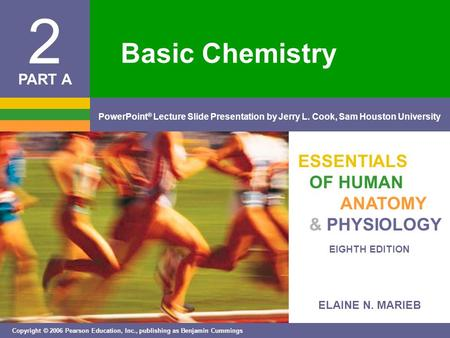 ELAINE N. MARIEB EIGHTH EDITION 2 Copyright © 2006 Pearson Education, Inc., publishing as Benjamin Cummings PowerPoint ® Lecture Slide Presentation by.