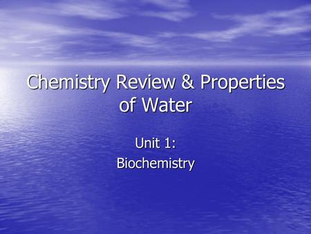Chemistry Review & Properties of Water Unit 1: Biochemistry.