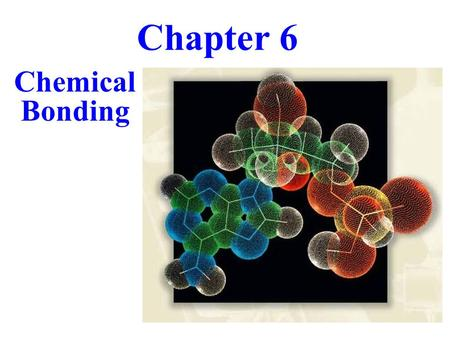 Chapter 6 Chemical Bonding.
