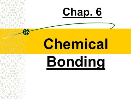 Chemical Bonding Chap. 6 What is a bond? a strong attractive force that exists between the e - of certain atoms. 1.