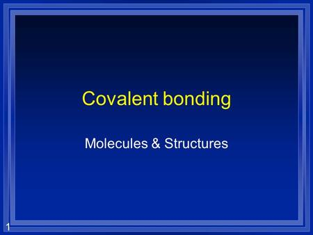 1 Covalent bonding Molecules & Structures. 2 What do you already know about Covalent bonding?