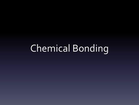 Chemical Bonding. Although we have talked about atoms and molecules individually, the world around us is almost entirely made of compounds and mixtures.
