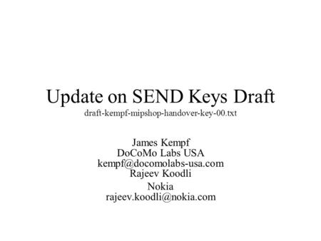 Update on SEND Keys Draft draft-kempf-mipshop-handover-key-00.txt James Kempf DoCoMo Labs USA Rajeev Koodli Nokia