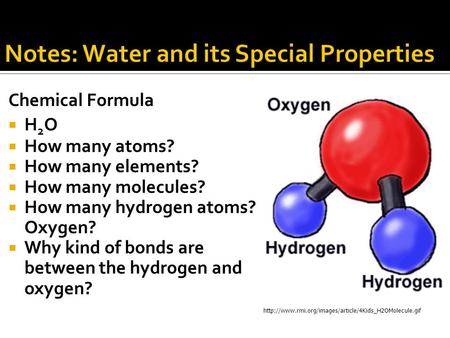 Chemical Formula  H 2 O  How many atoms?  How many elements?  How many molecules?  How many hydrogen atoms? Oxygen?  Why kind of bonds are between.