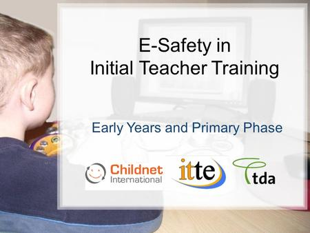1/15 E-Safety in Initial Teacher Training Early Years and Primary Phase 25/02/10 Primaryaq.ppt.