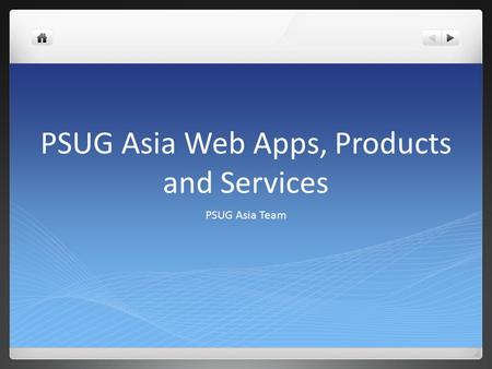 PSUG Asia Web Apps, Products and Services PSUG Asia Team.