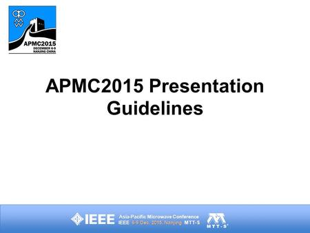 Asia-Pacific Microwave Conference IEEE 6-9 Dec. 2015, Nanjing MTT-S APMC2015 Presentation Guidelines.