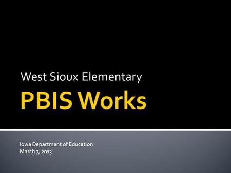 West Sioux Elementary Iowa Department of Education March 7, 2013.