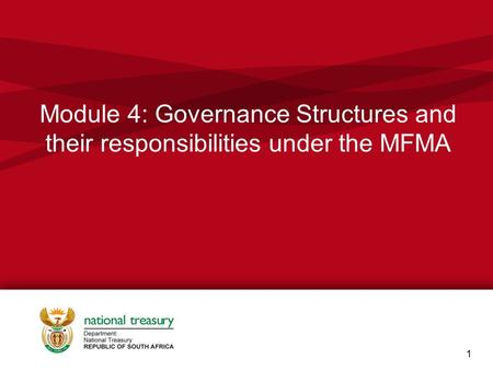 Module 4: Governance Structures and their responsibilities under the MFMA 1.