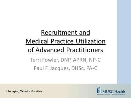 Recruitment and Medical Practice Utilization of Advanced Practitioners Terri Fowler, DNP, APRN, NP-C Paul F. Jacques, DHSc, PA-C.