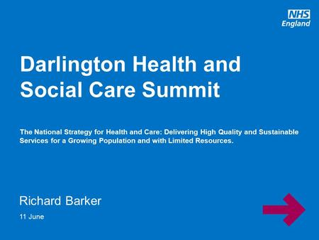 Www.england.nhs.uk Richard Barker Darlington Health and Social Care Summit The National Strategy for Health and Care: Delivering High Quality and Sustainable.