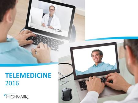 "TELEMEDICINE 2016. Your Benefits Now Include Telemedicine What is Telemedicine? A ""virtual"" doctor visit The next phase of health care Quality care Convenient."