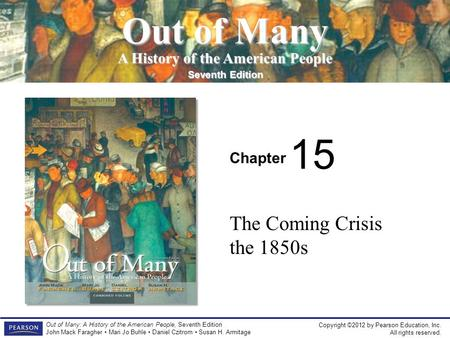 Copyright ©2012 by Pearson Education, Inc. All rights reserved. Out <strong>of</strong> Many: A History <strong>of</strong> <strong>the</strong> American People, Seventh Edition John Mack Faragher Mari.