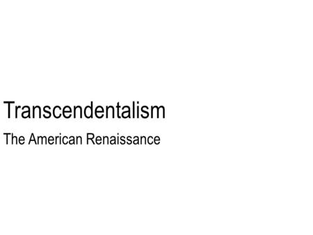Transcendentalism The American Renaissance. Conformity 1.Similarity in form or character; agreement: I acted in conformity with my principles. 2. Action.
