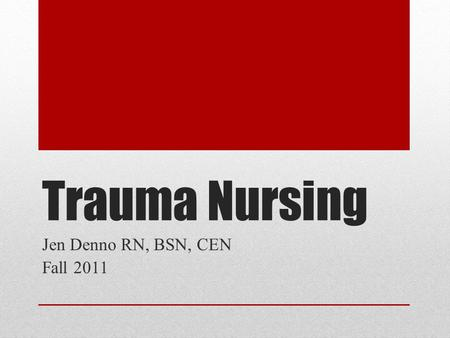 Trauma Nursing Jen Denno RN, BSN, CEN Fall 2011. Types of injuries-BLUNT Falls-axial loading Consider: age, distance fallen, energy absorbed (surface.