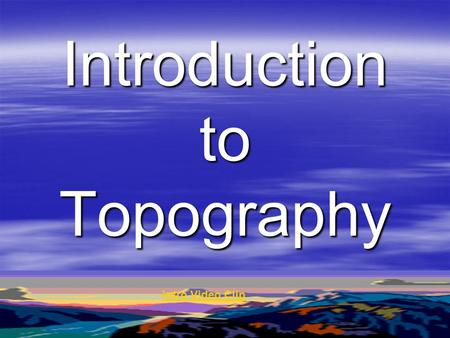 Introduction to Topography Intro Video Clip. Topographic Map shows the shape, or features, of the land.