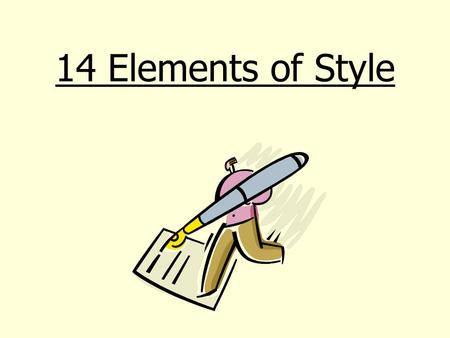 14 Elements of Style. 1. Sentence Structure Are the sentences long or short? Are there any interruptions in the sentences? Is the word-order straight-