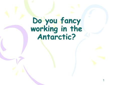 1 Do you fancy working in the Antarctic?. 2 Station where you can work  hp.