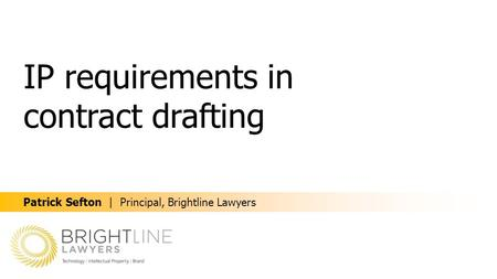 IP requirements in contract drafting Patrick Sefton | Principal, Brightline Lawyers.