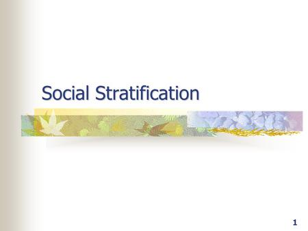 1 Social Stratification. 2 Division of society into layers (strata) Occupants of different social strata have unequal access to social opportunities and.