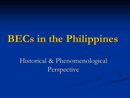 BECs in the Philippines Historical & Phenomenological Perspective.