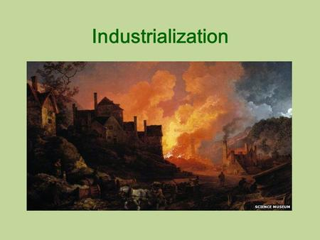 Industrialization. Preview and Processing What is a Industrial Revolution? Why would it begin in Britain? What is going on in the rest of Europe? Why.