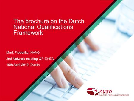 The brochure on the Dutch National Qualifications Framework Mark Frederiks, NVAO 2nd Network meeting QF-EHEA 16th April 2010, Dublin.