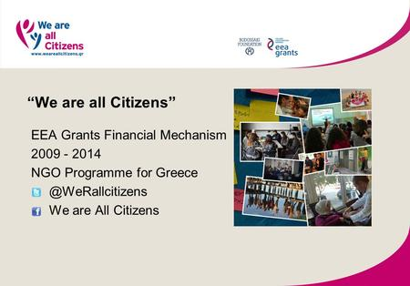 """We are all Citizens"" EEA Grants Financial Mechanism 2009 - 2014 NGO Programme for We are All Citizens."