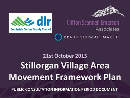 21st October 2015 Stillorgan Village Area Movement Framework Plan PUBLIC CONSULTATION INFORMATION PERIOD DOCUMENT.