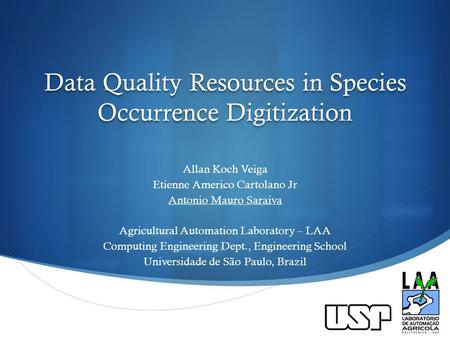  Data Quality Resources in Species Occurrence Digitization Allan Koch Veiga Etienne Americo Cartolano Jr Antonio Mauro Saraiva Agricultural Automation.
