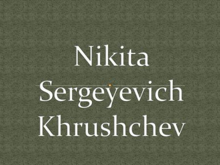 Nikita Khrushchev became first secretary, (second in command) of the Moscow Communist Party in 1935 under Joseph Stalin. In 1939, became a full member.