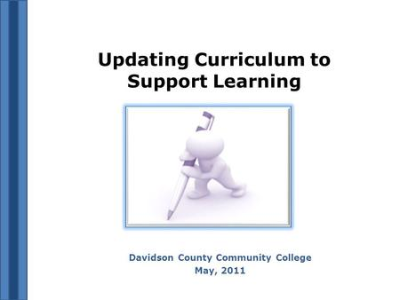 Updating Curriculum to Support Learning Davidson County Community College May, 2011.