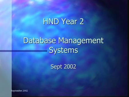 September 2002 HND Year 2 Database Management Systems Sept 2002.