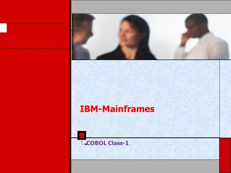 IBM-Mainframes COBOL Class-1. Background and History  COBOL is an acronym for: Common Business Oriented Language  COBOL was developed in 1959 by the.